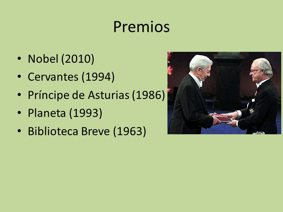 Premios Nobel (2010) Cervantes (1994) Príncipe de Asturias (1986) Planeta (1993) Biblioteca Breve (1963)