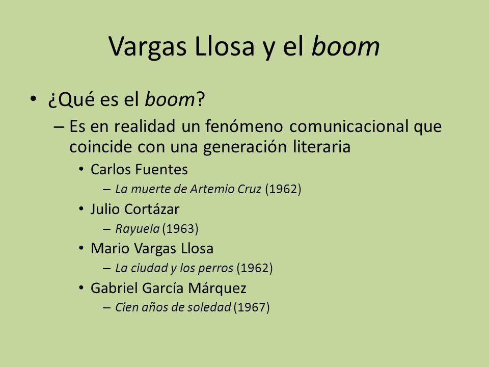 Vargas Llosa y el boom ¿Qué es el boom? – Es en realidad un fenómeno comunicacional que coincide con una generación literaria Carlos Fuentes – La muer