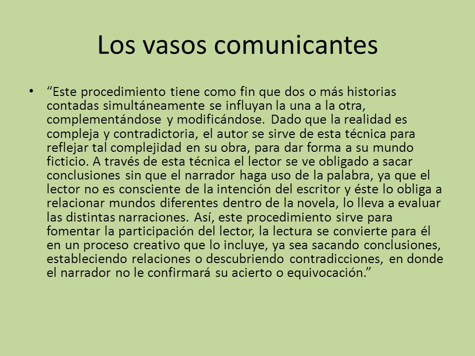 Los vasos comunicantes Este procedimiento tiene como fin que dos o más historias contadas simultáneamente se influyan la una a la otra, complementándose y modificándose.