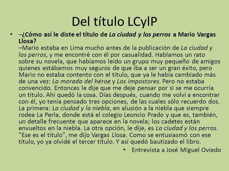 Del título LCylP –¿Cómo así le diste el título de La ciudad y los perros a Mario Vargas Llosa? –Mario estaba en Lima mucho antes de la publicación de