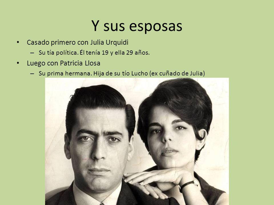 Y sus esposas Casado primero con Julia Urquidi – Su tía política. Él tenía 19 y ella 29 años. Luego con Patricia Llosa – Su prima hermana. Hija de su