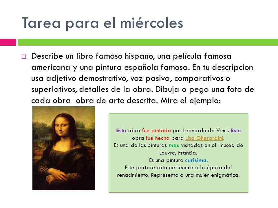 Tarea para el miércoles Describe un libro famoso hispano, una película famosa americana y una pintura española famosa.