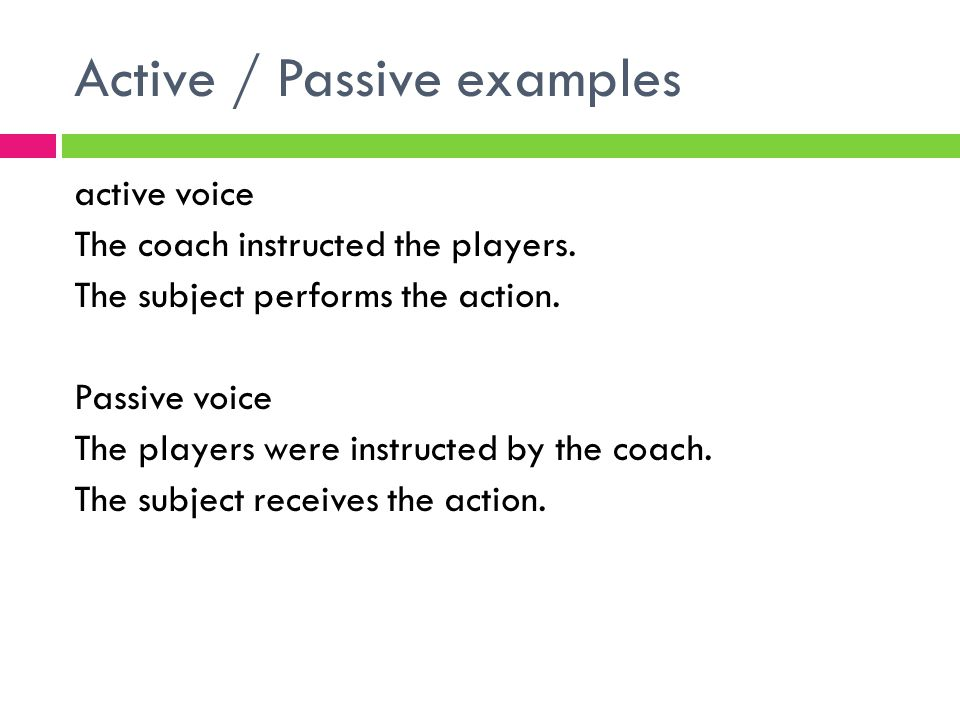 Active / Passive examples active voice The coach instructed the players.