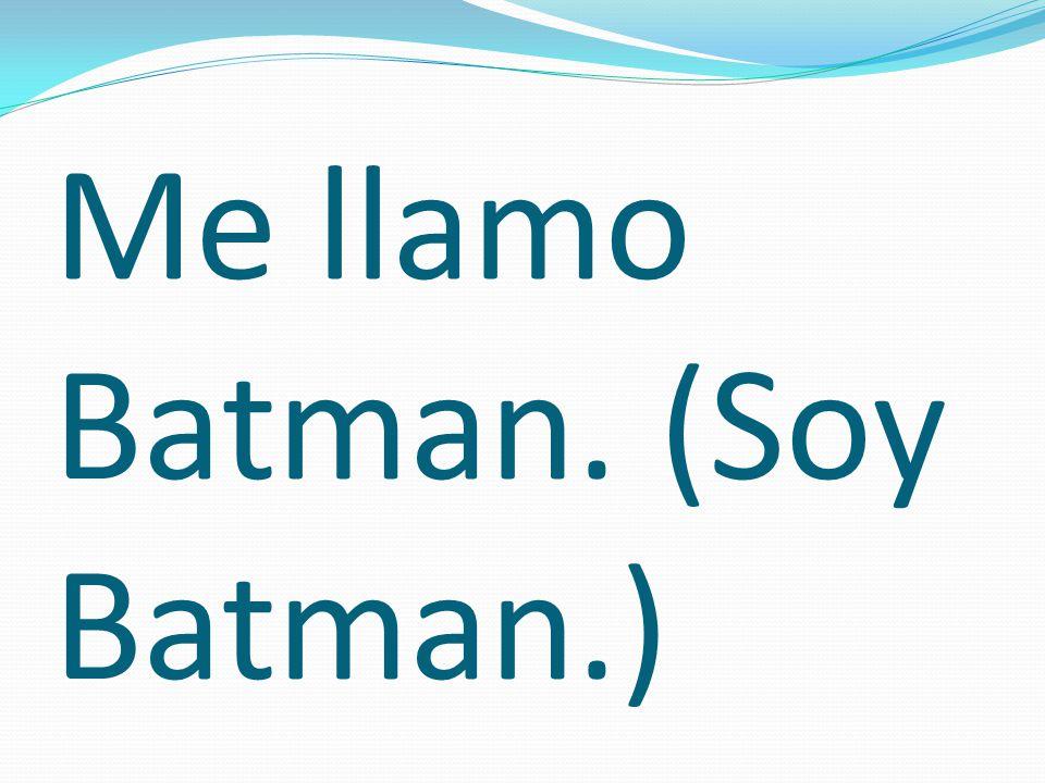 Me llamo Batman. (Soy Batman.)