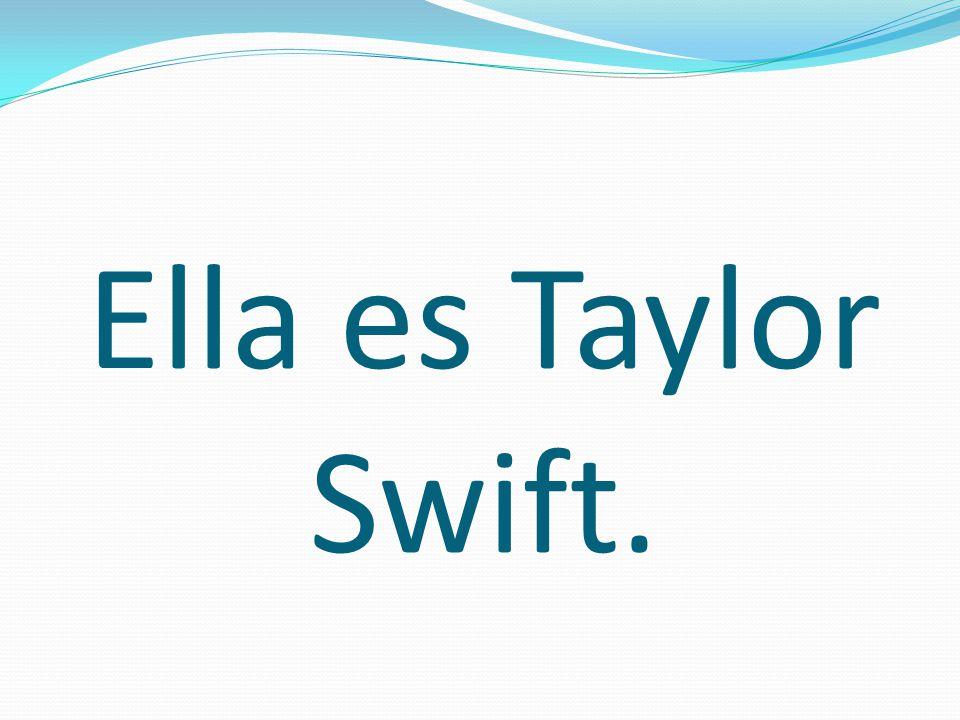 Ella es Taylor Swift.