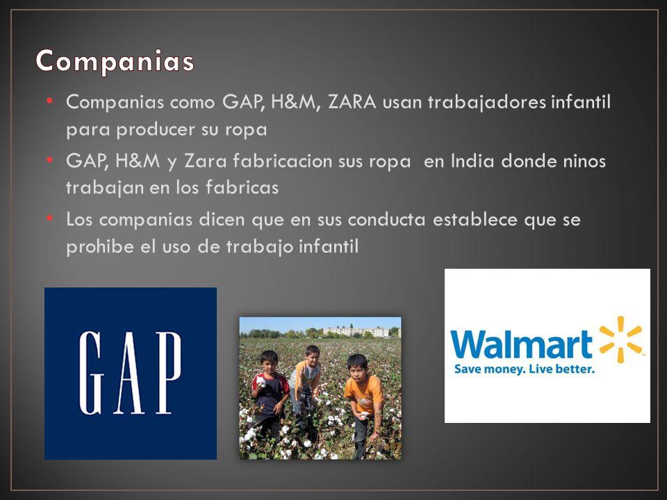 Companias como GAP, H&M, ZARA usan trabajadores infantil para producer su ropa GAP, H&M y Zara fabricacion sus ropa en India donde ninos trabajan en los fabricas Los companias dicen que en sus conducta establece que se prohibe el uso de trabajo infantil