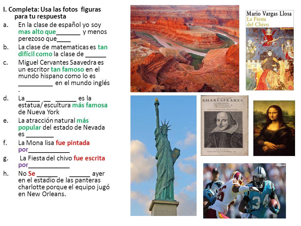 I. Completa: Usa las fotos figuras para tu respuesta a.En la clase de español yo soy mas alto que_______ y menos perezoso que____ b.La clase de matema