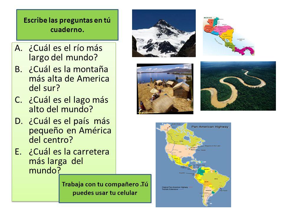 A.¿Cuál es el río más largo del mundo? B.¿Cuál es la montaña más alta de America del sur? C.¿Cuál es el lago más alto del mundo? D.¿Cuál es el país má