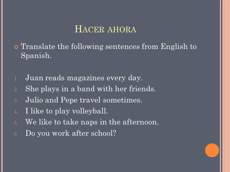 H ACER A HORA 1.Juan lee las revistas todos los días.