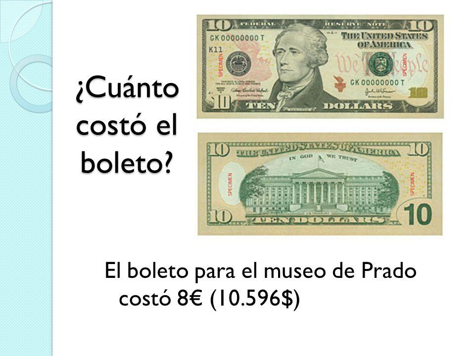 ¿Cuánto costó el boleto? El boleto para el museo de Prado costó 8 (10.596$)
