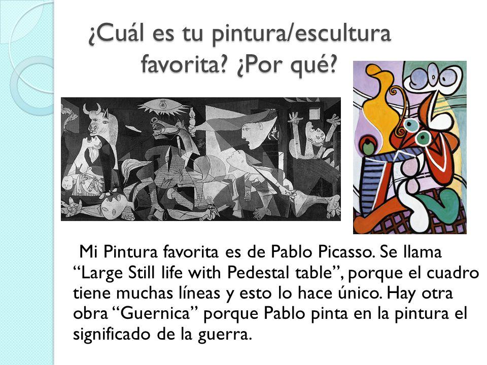 ¿Cuál es tu pintura/escultura favorita? ¿Por qué? Mi Pintura favorita es de Pablo Picasso. Se llama Large Still life with Pedestal table, porque el cu