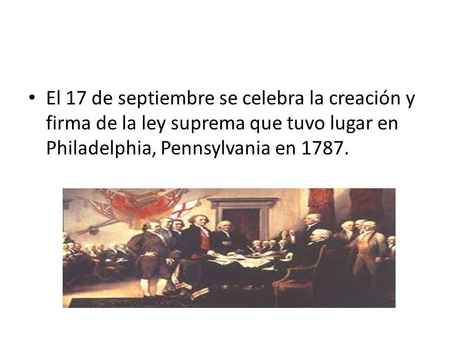 El 17 de septiembre se celebra la creación y firma de la ley suprema que tuvo lugar en Philadelphia, Pennsylvania en 1787.