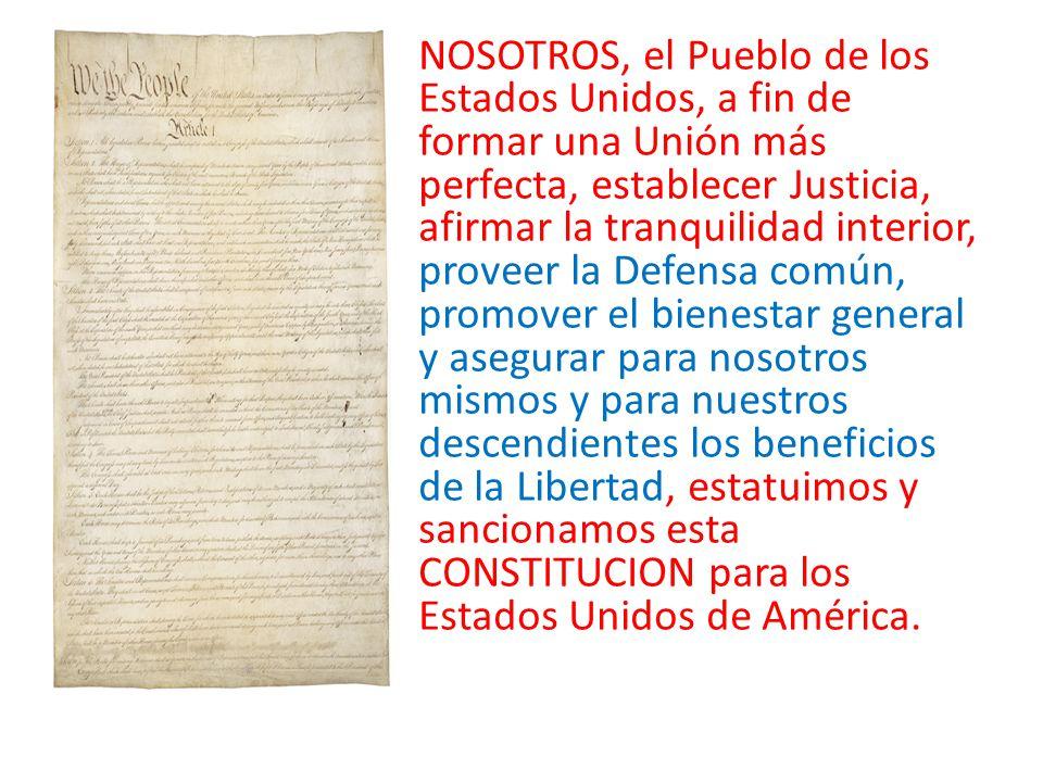 NOSOTROS, el Pueblo de los Estados Unidos, a fin de formar una Unión más perfecta, establecer Justicia, afirmar la tranquilidad interior, proveer la D