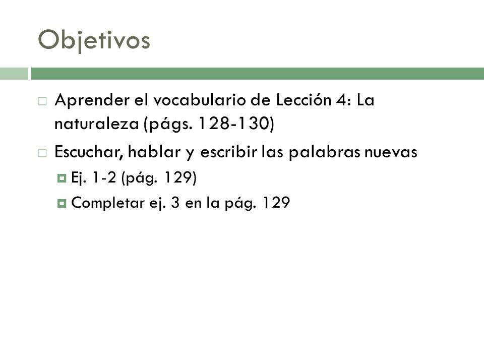 Objetivos Aprender el vocabulario de Lección 4: La naturaleza (págs.
