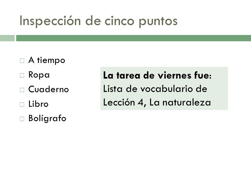 Inspección de cinco puntos A tiempo Ropa Cuaderno Libro Bolígrafo La tarea de viernes fue: Lista de vocabulario de Lección 4, La naturaleza