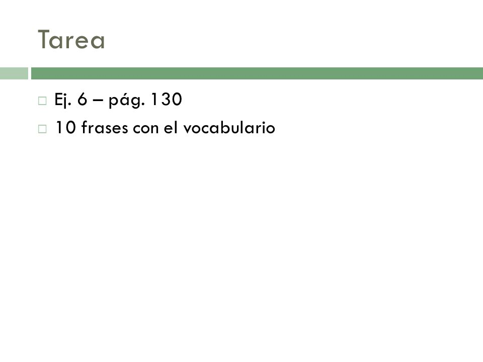 Tarea Ej. 6 – pág. 130 10 frases con el vocabulario