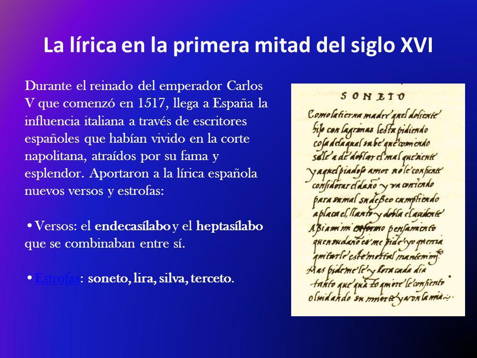 La lírica en la primera mitad del siglo XVI Durante el reinado del emperador Carlos V que comenzó en 1517, llega a España la influencia italiana a través de escritores españoles que habían vivido en la corte napolitana, atraídos por su fama y esplendor.