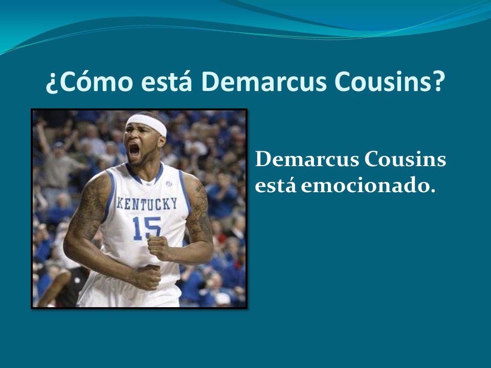 ¿Cómo está Demarcus Cousins? Demarcus Cousins está emocionado.