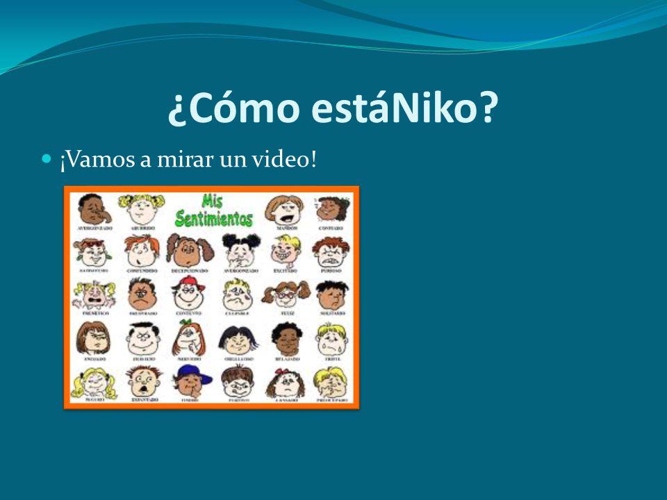 ¿Cómo estáNiko? ¡Vamos a mirar un video!