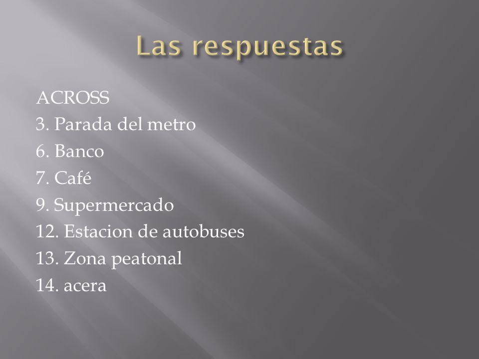 ACROSS 3. Parada del metro 6. Banco 7. Café 9. Supermercado 12.