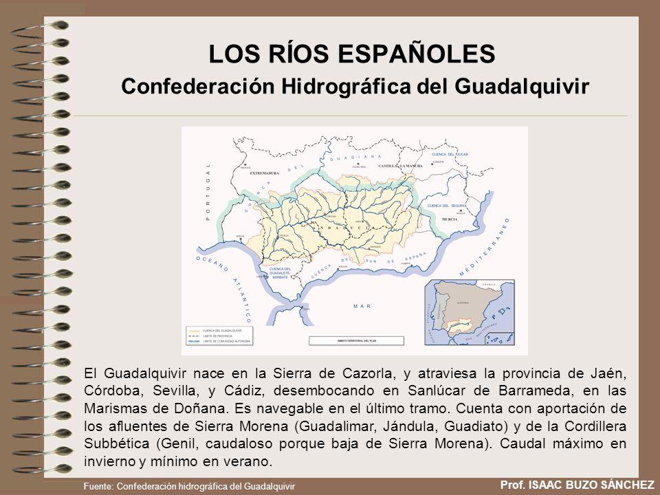 LOS RÍOS ESPAÑOLES Confederación Hidrográfica del Guadalquivir El Guadalquivir nace en la Sierra de Cazorla, y atraviesa la provincia de Jaén, Córdoba, Sevilla, y Cádiz, desembocando en Sanlúcar de Barrameda, en las Marismas de Doñana.