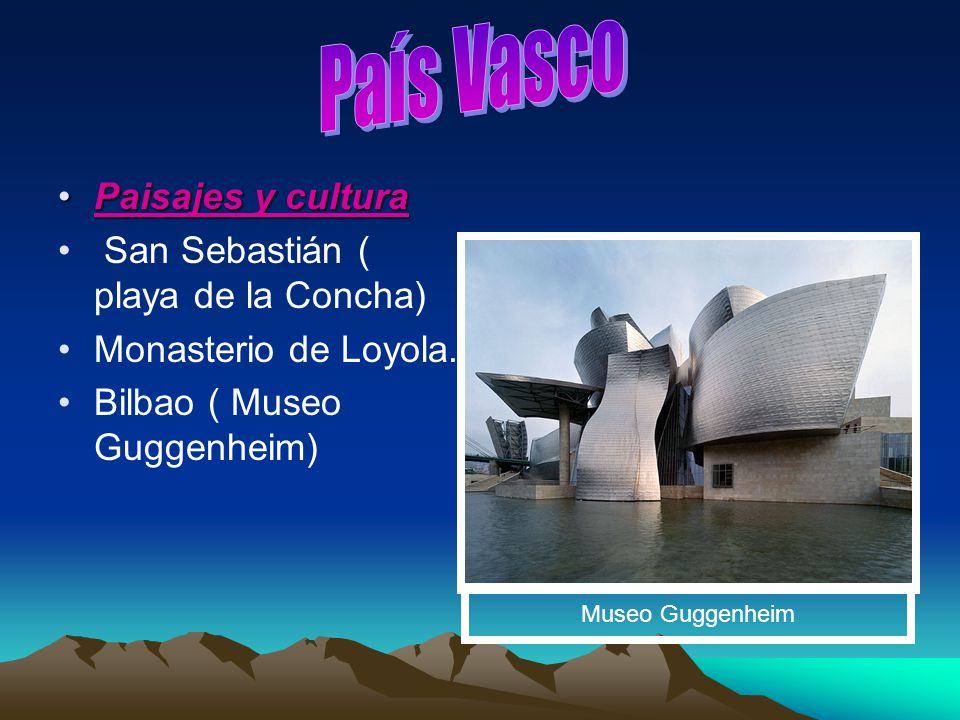 Paisajes y culturaPaisajes y cultura San Sebastián ( playa de la Concha) Monasterio de Loyola. Bilbao ( Museo Guggenheim) Museo Guggenheim