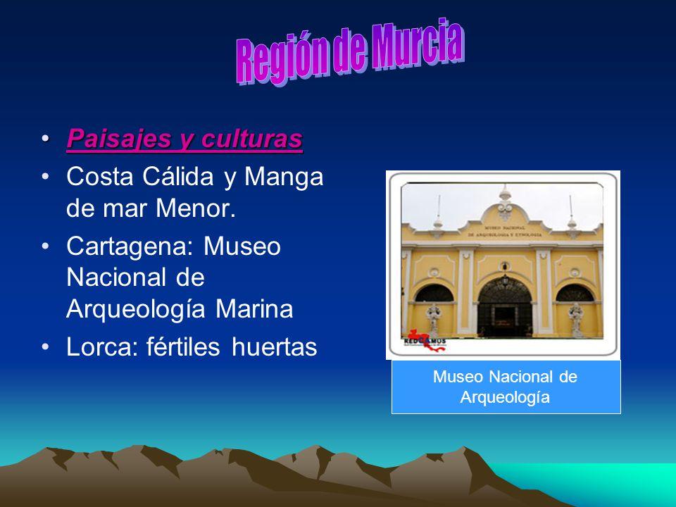 Paisajes y culturasPaisajes y culturas Costa Cálida y Manga de mar Menor. Cartagena: Museo Nacional de Arqueología Marina Lorca: fértiles huertas Muse