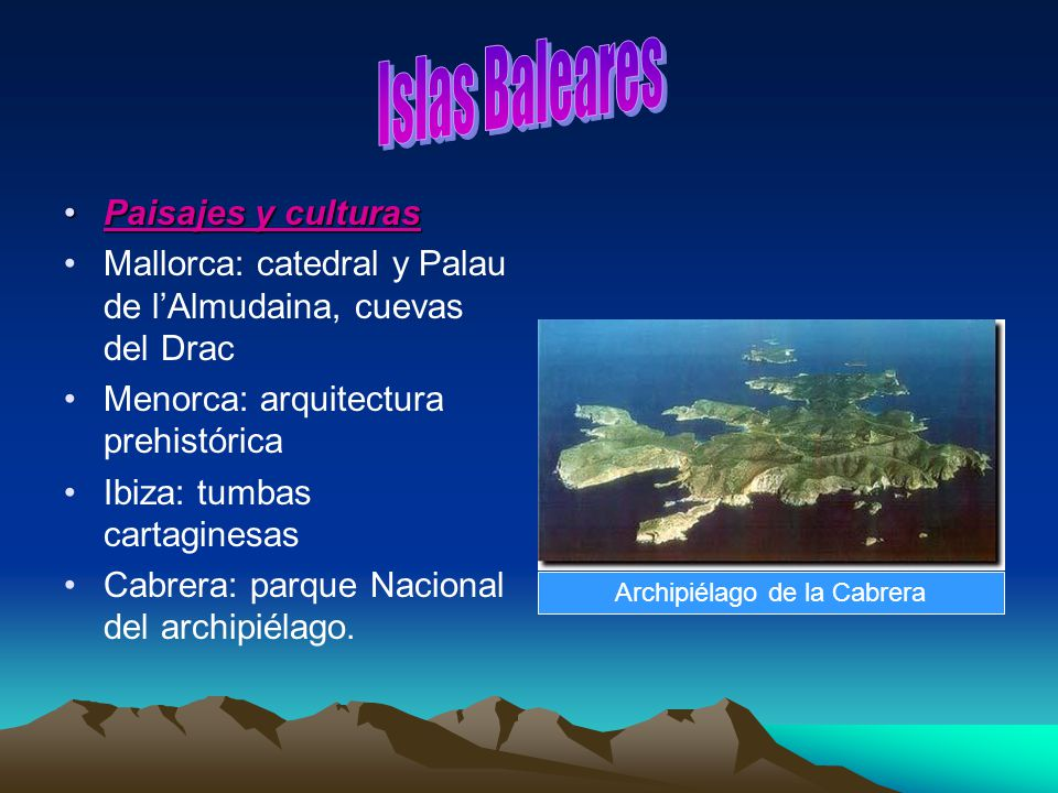 Paisajes y culturasPaisajes y culturas Mallorca: catedral y Palau de lAlmudaina, cuevas del Drac Menorca: arquitectura prehistórica Ibiza: tumbas cart