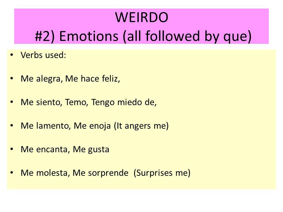 WEIRDO #2) Emotions (all followed by que) Verbs used: Me alegra, Me hace feliz, Me siento, Temo, Tengo miedo de, Me lamento, Me enoja (It angers me) M