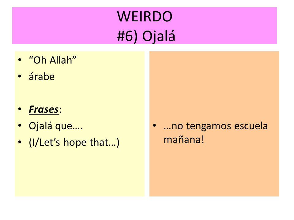 WEIRDO #6) Ojalá Oh Allah árabe Frases: Ojalá que…. (I/Lets hope that…) …no tengamos escuela mañana!