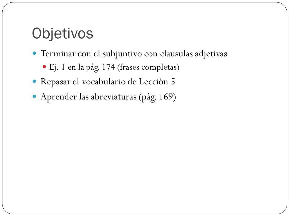 Objetivos Terminar con el subjuntivo con clausulas adjetivas Ej.