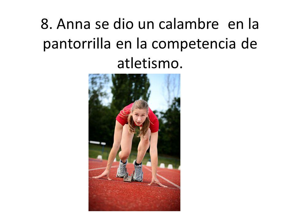 8. Anna se dio un calambre en la pantorrilla en la competencia de atletismo.