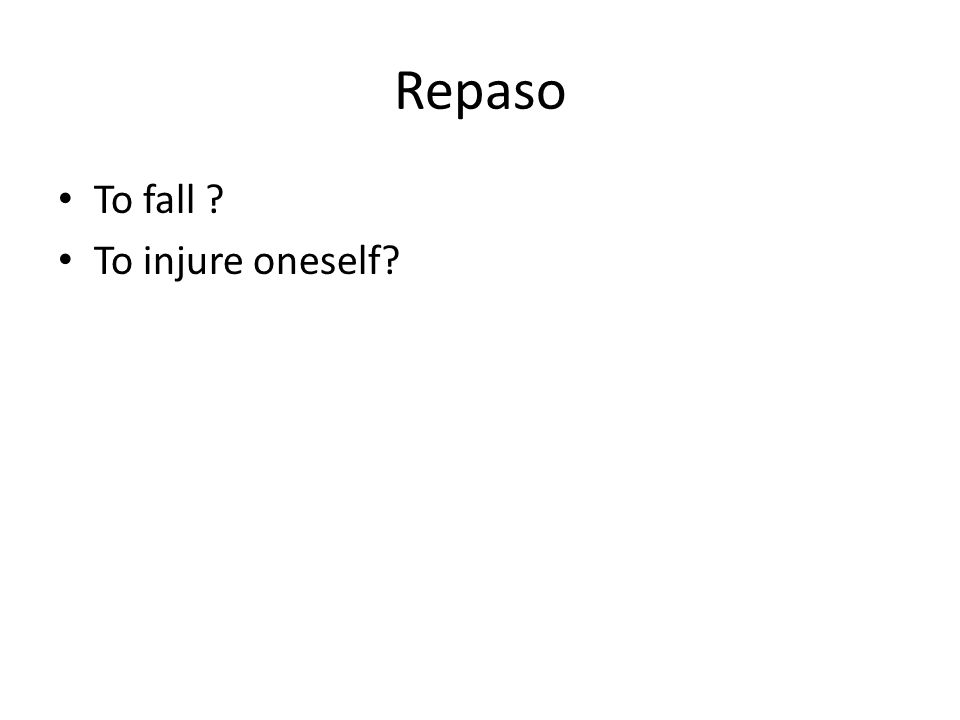 Repaso To fall To injure oneself
