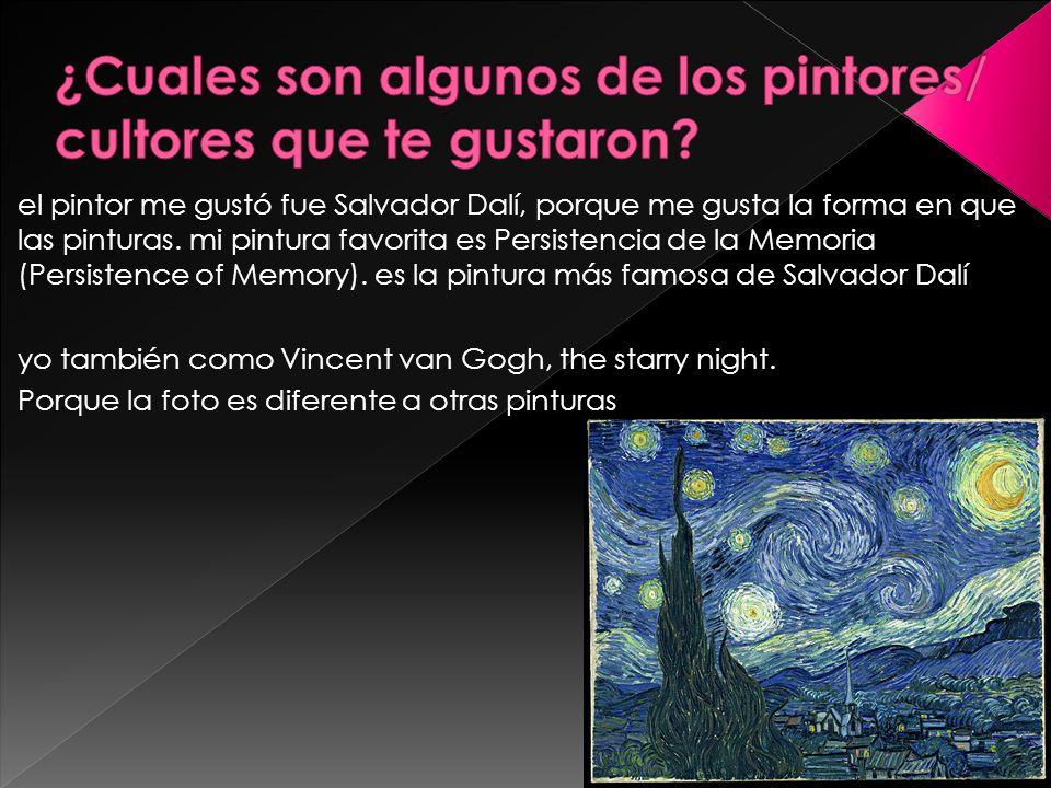 el pintor me gustó fue Salvador Dalí, porque me gusta la forma en que las pinturas.