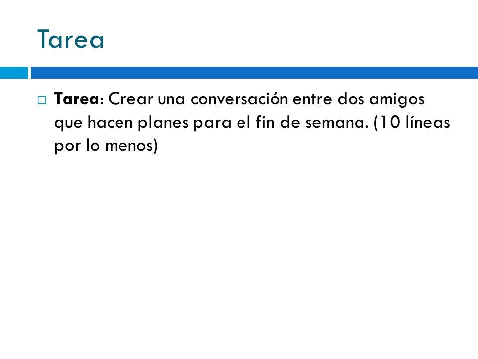 Tarea Tarea: Crear una conversación entre dos amigos que hacen planes para el fin de semana. (10 líneas por lo menos)