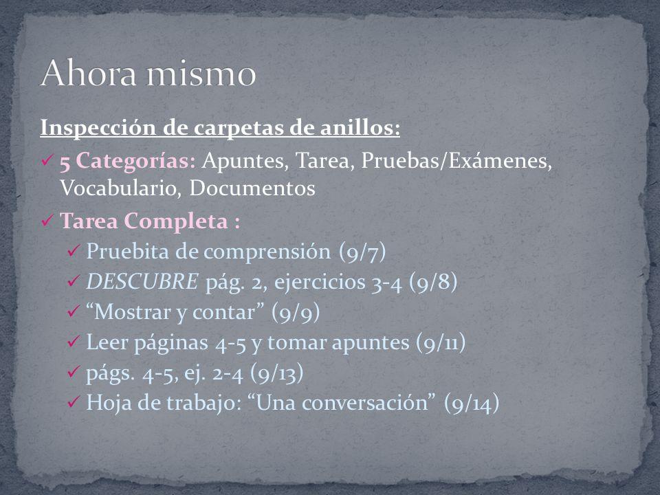 Inspección de carpetas de anillos: 5 Categorías: Apuntes, Tarea, Pruebas/Exámenes, Vocabulario, Documentos Tarea Completa : Pruebita de comprensión (9