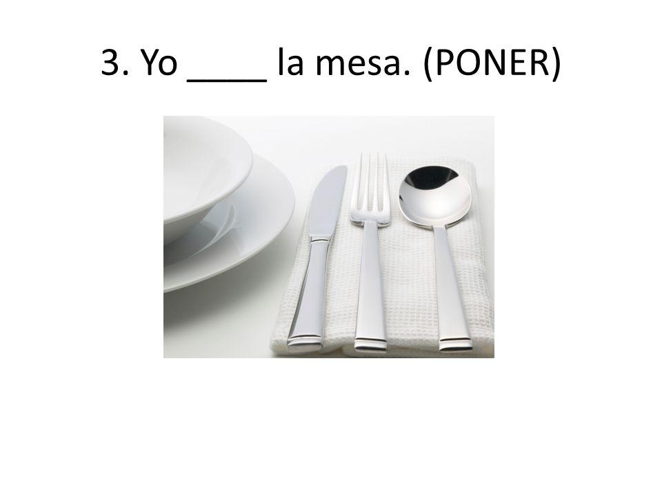 3. Yo ____ la mesa. (PONER)