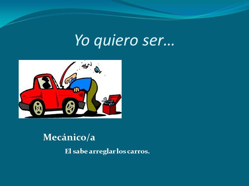 Mecánico/a El sabe arreglar los carros.