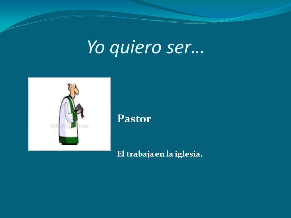 Yo quiero ser… El trabaja en la iglesia. Pastor