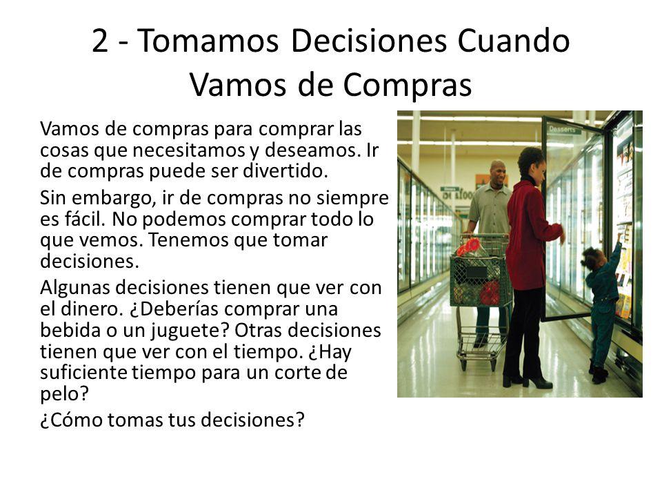2 - Tomamos Decisiones Cuando Vamos de Compras Vamos de compras para comprar las cosas que necesitamos y deseamos. Ir de compras puede ser divertido.