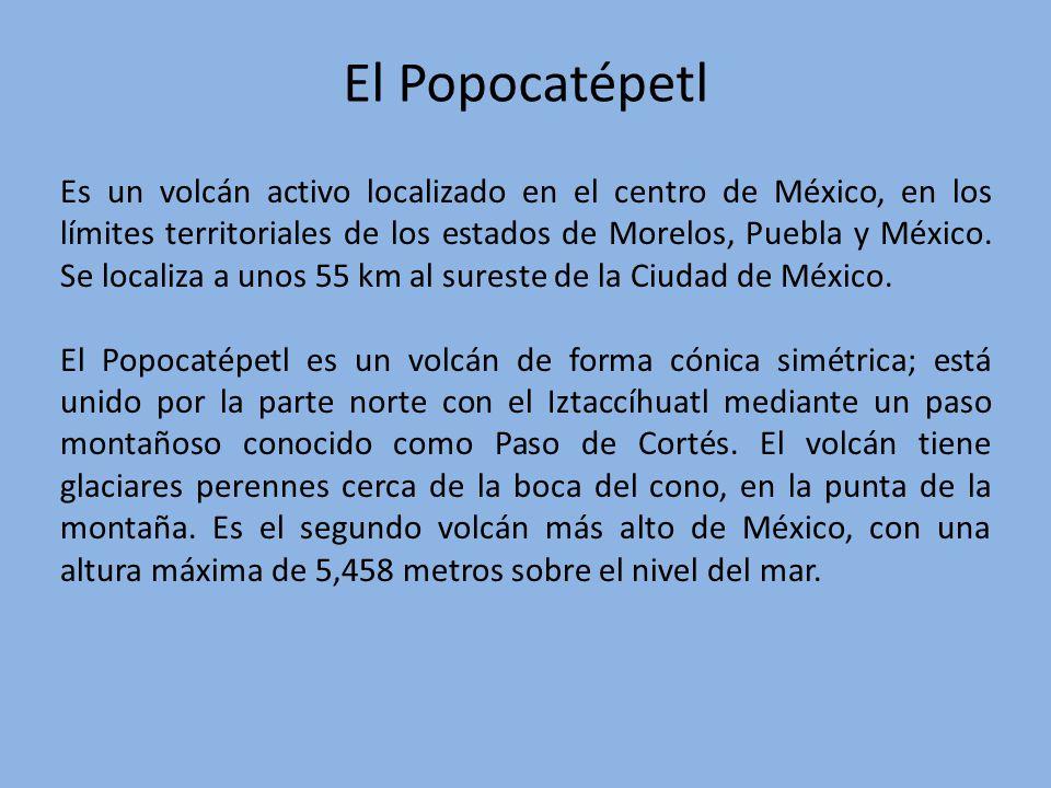 El Popocatépetl Es un volcán activo localizado en el centro de México, en los límites territoriales de los estados de Morelos, Puebla y México. Se loc