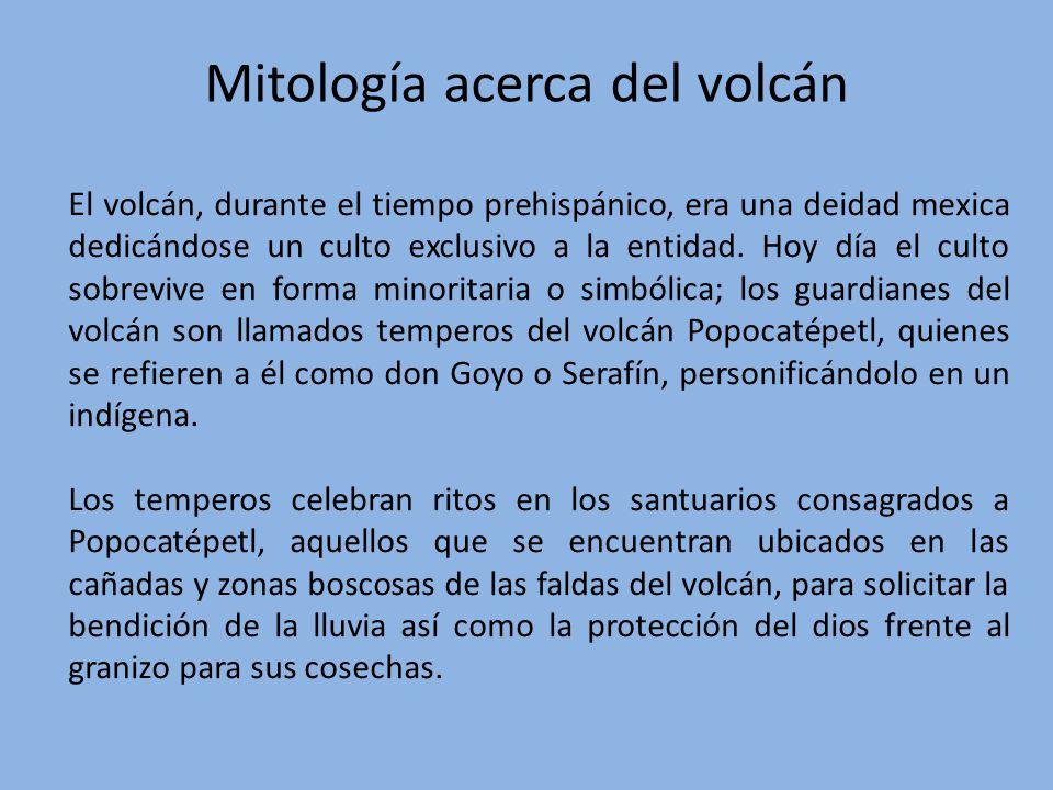 Mitología acerca del volcán El volcán, durante el tiempo prehispánico, era una deidad mexica dedicándose un culto exclusivo a la entidad. Hoy día el c