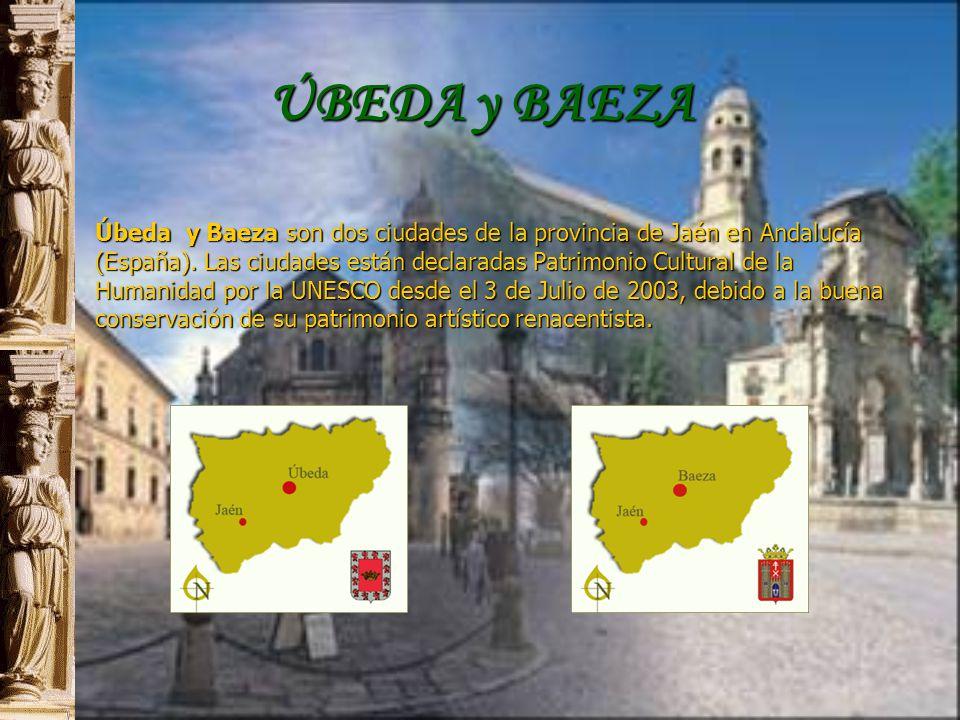 ÚBEDA y BAEZA Úbeda y Baeza son dos ciudades de la provincia de Jaén en Andalucía (España).