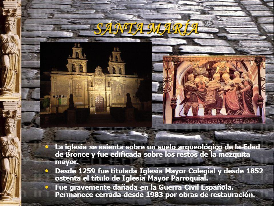 SANTA MARÍA La iglesia se asienta sobre un suelo arqueológico de la Edad de Bronce y fue edificada sobre los restos de la mezquita mayor.