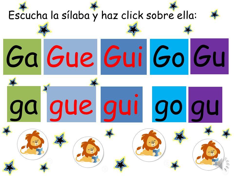 Escucha las sílabas y repite: Gue Gui Gu ga Ga Go gue gui gu go