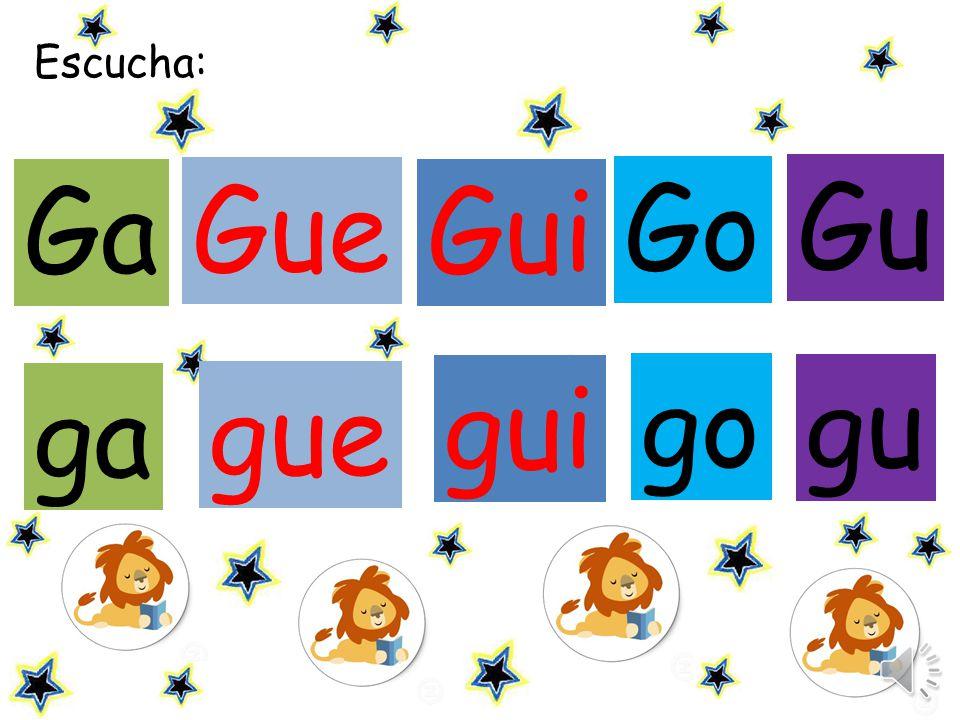 Escucha: Gue Gui Gu gue gui go gu ga Ga Go