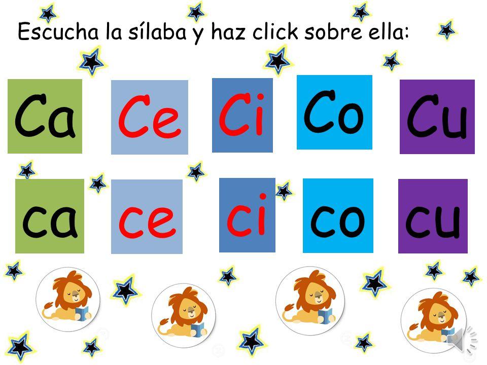 Escucha la sílaba y haz click sobre ella: Ce Ci Cu ca Ca Co ce ci cu co