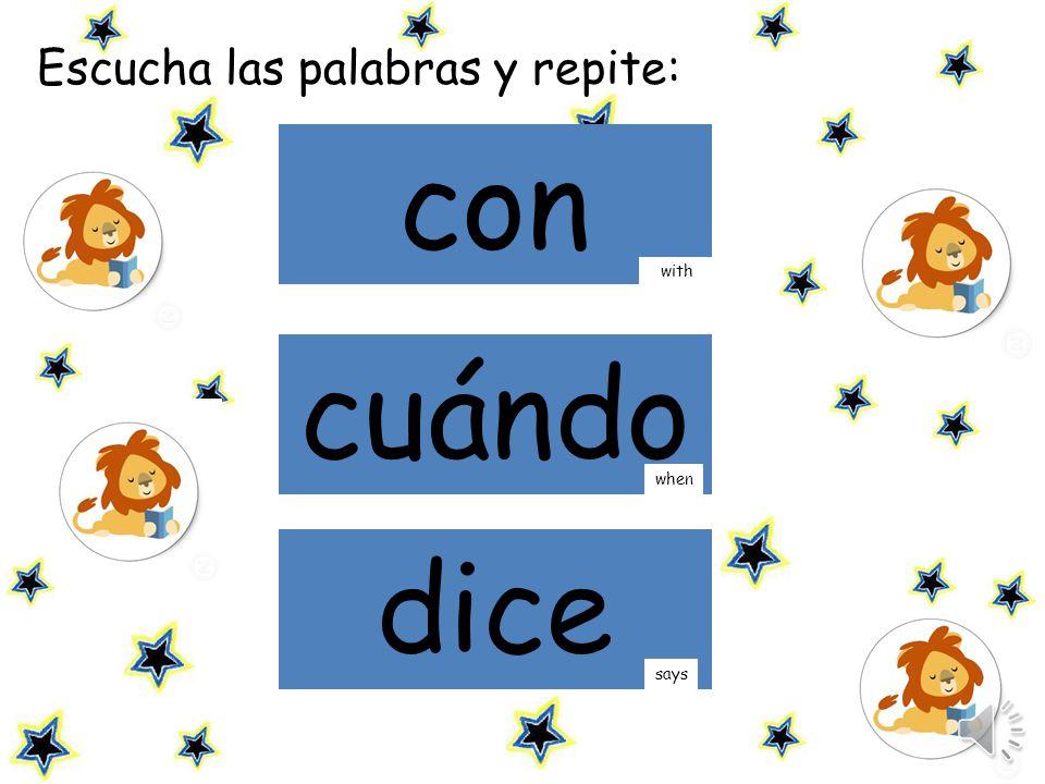 Escucha las palabras y repite: con cuándo when with dice says
