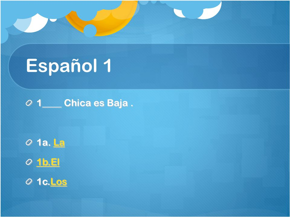 Español 1 1____ Chica es Baja. 1a. La La 1b.El 1c.Los Los