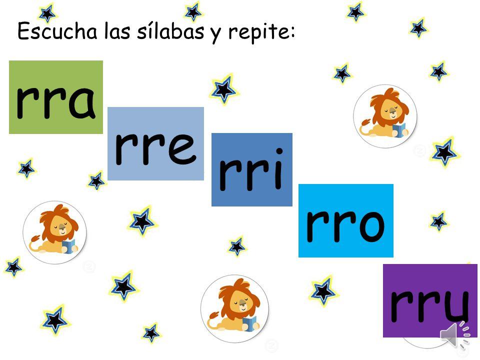 Escucha las sílabas y repite: rra rre rri rru rro